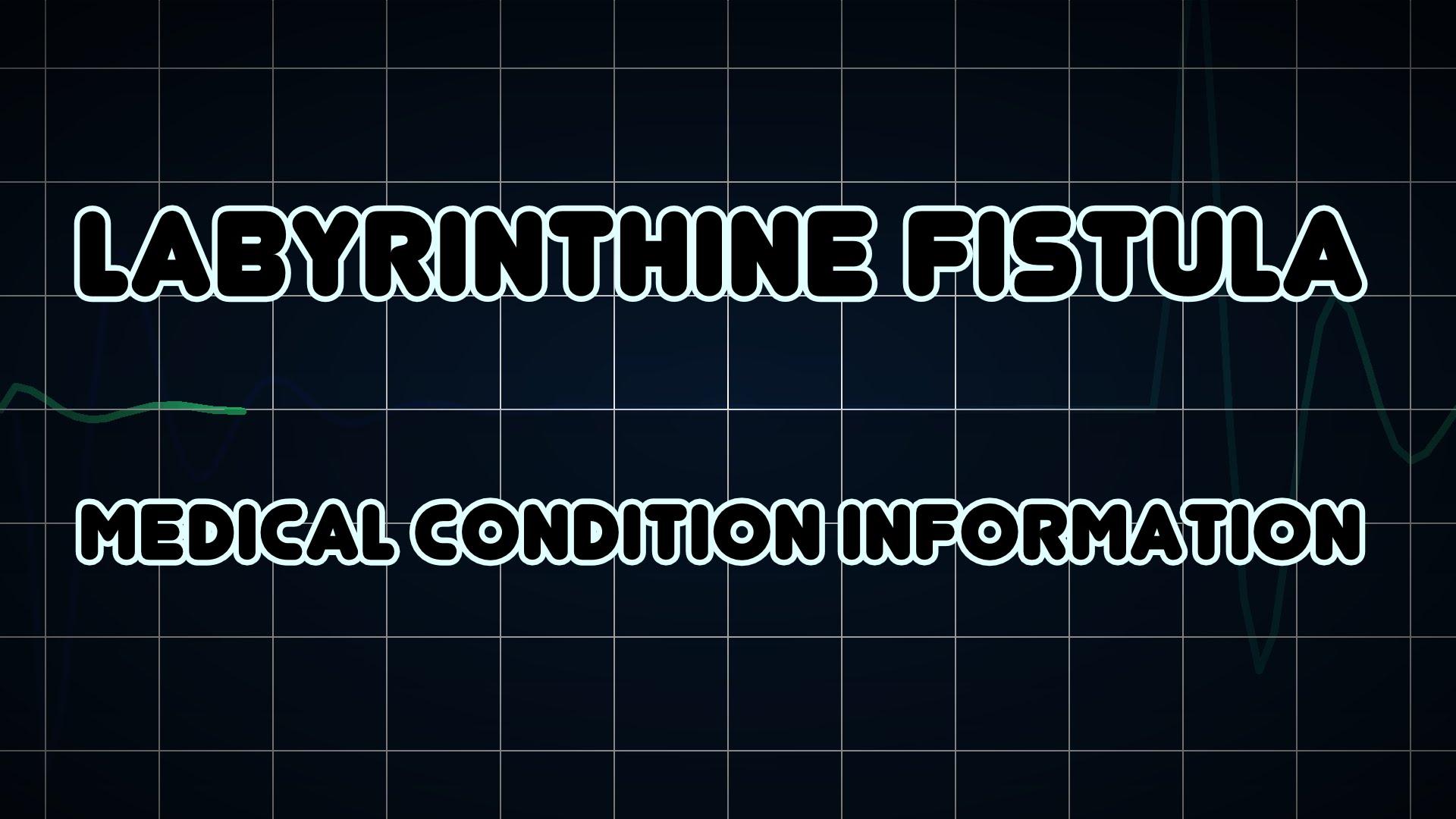 Labyrynthine fistula